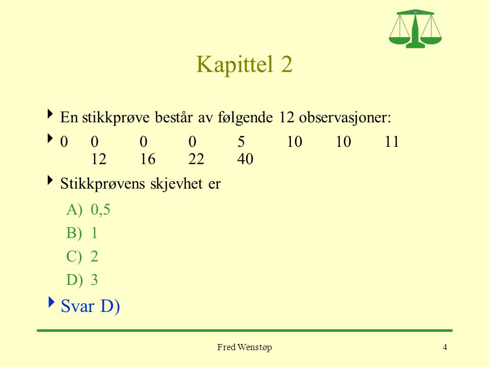 Kapittel 2 Svar D) En stikkprøve består av følgende 12 observasjoner: