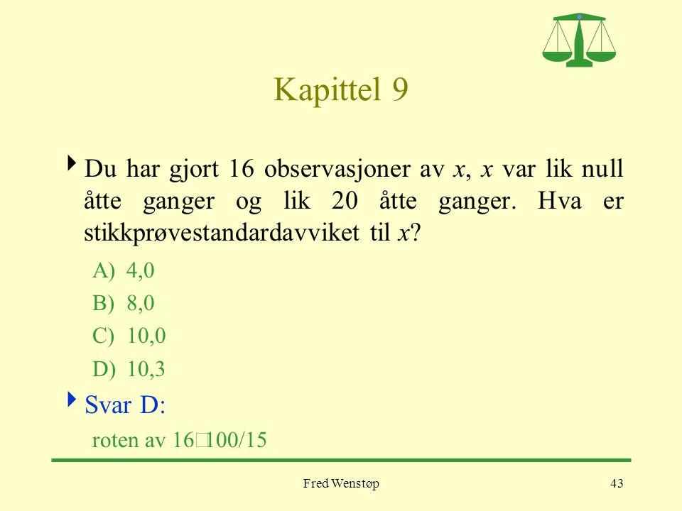 Kapittel 9 Du har gjort 16 observasjoner av x, x var lik null åtte ganger og lik 20 åtte ganger. Hva er stikkprøvestandardavviket til x