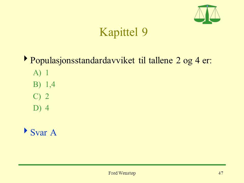 Kapittel 9 Populasjonsstandardavviket til tallene 2 og 4 er: Svar A