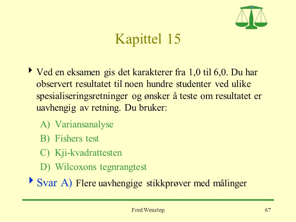 Kapittel 15 Svar A) Flere uavhengige stikkprøver med målinger