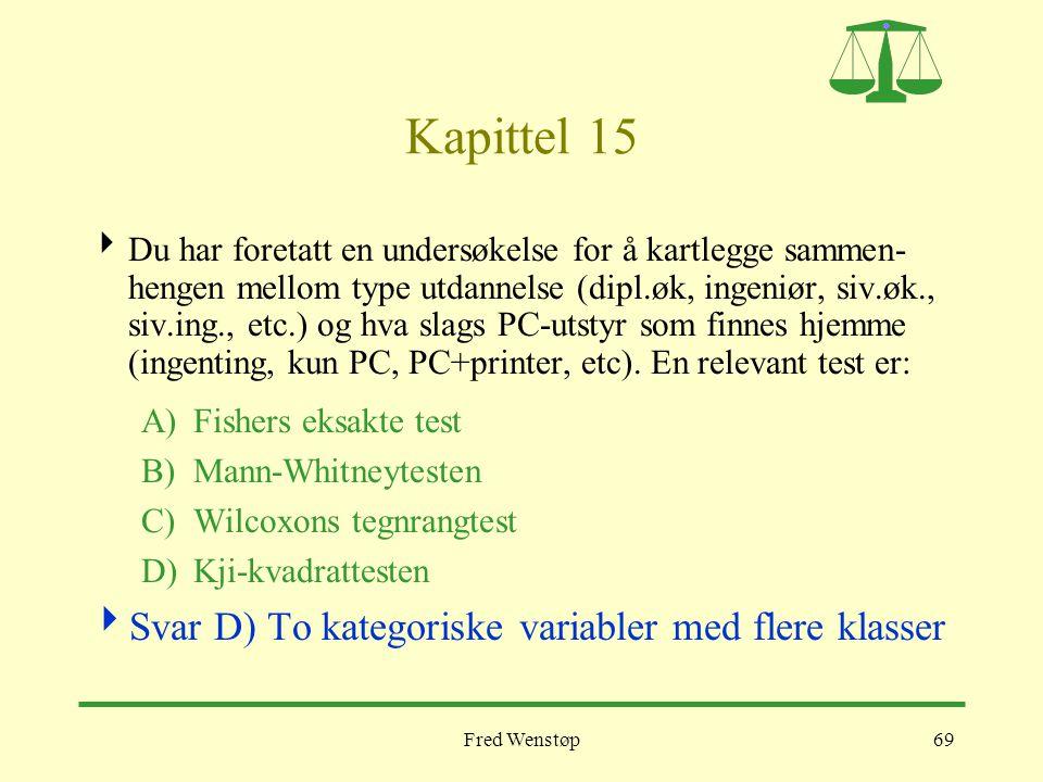 Kapittel 15 Svar D) To kategoriske variabler med flere klasser