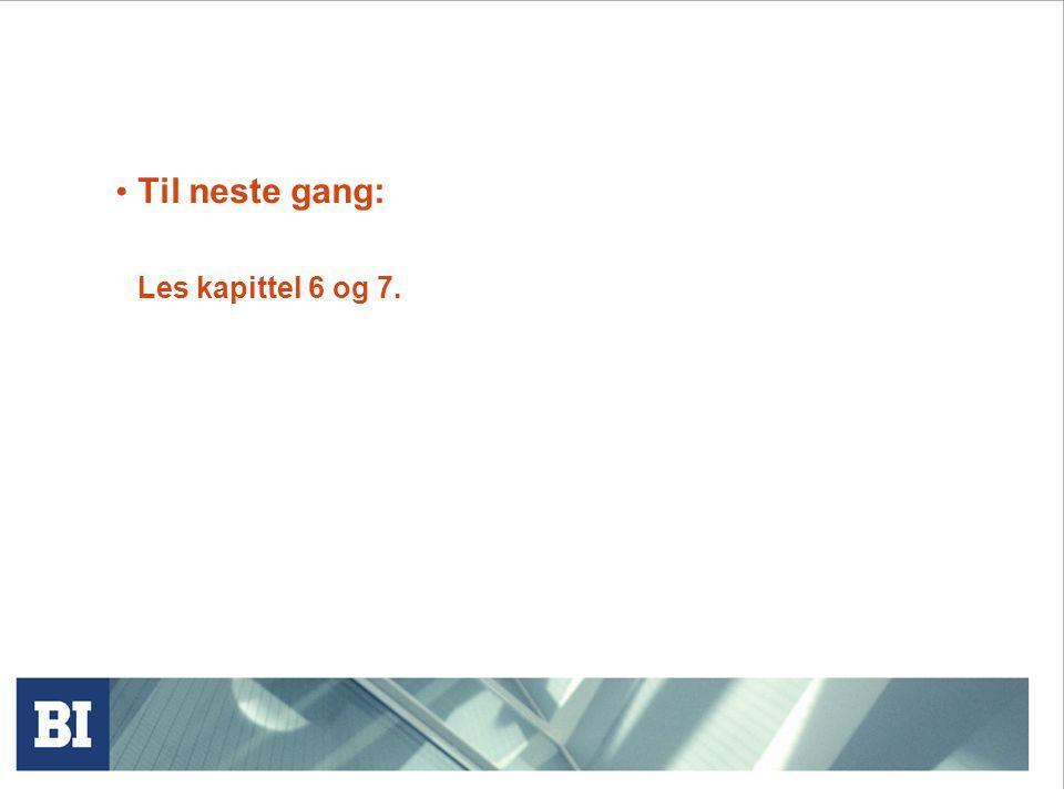 Til neste gang: Les kapittel 6 og 7.