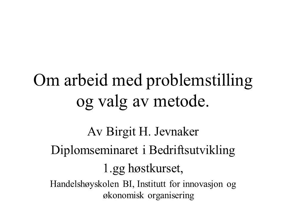 Om arbeid med problemstilling og valg av metode.