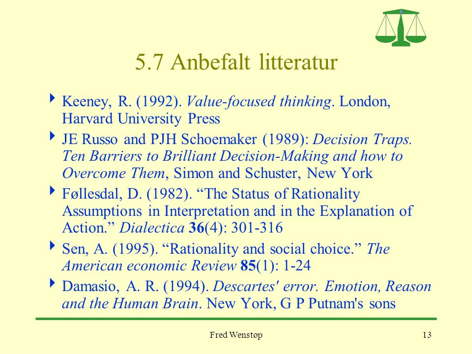5.7 Anbefalt litteratur Keeney, R. (1992). Value-focused thinking. London, Harvard University Press.