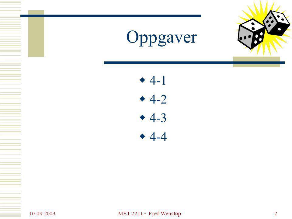 Oppgaver 4-1 4-2 4-3 4-4 10.09.2003 MET 2211 - Fred Wenstøp