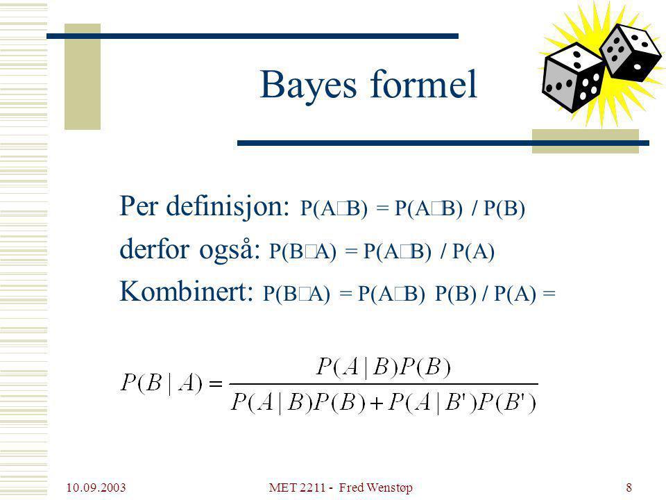 Bayes formel Per definisjon: P(A½B) = P(AÇB) / P(B)