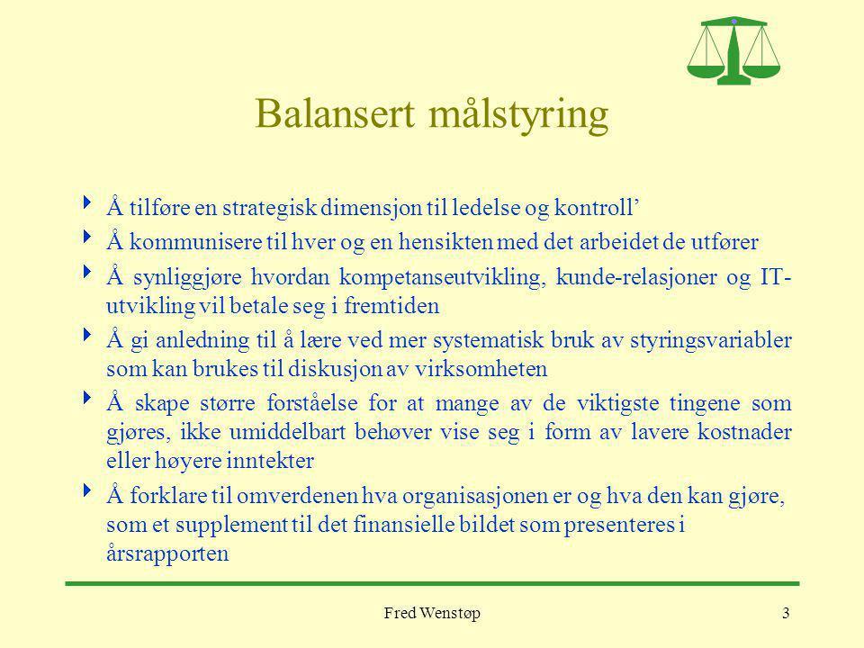 Balansert målstyring Å tilføre en strategisk dimensjon til ledelse og kontroll' Å kommunisere til hver og en hensikten med det arbeidet de utfører.