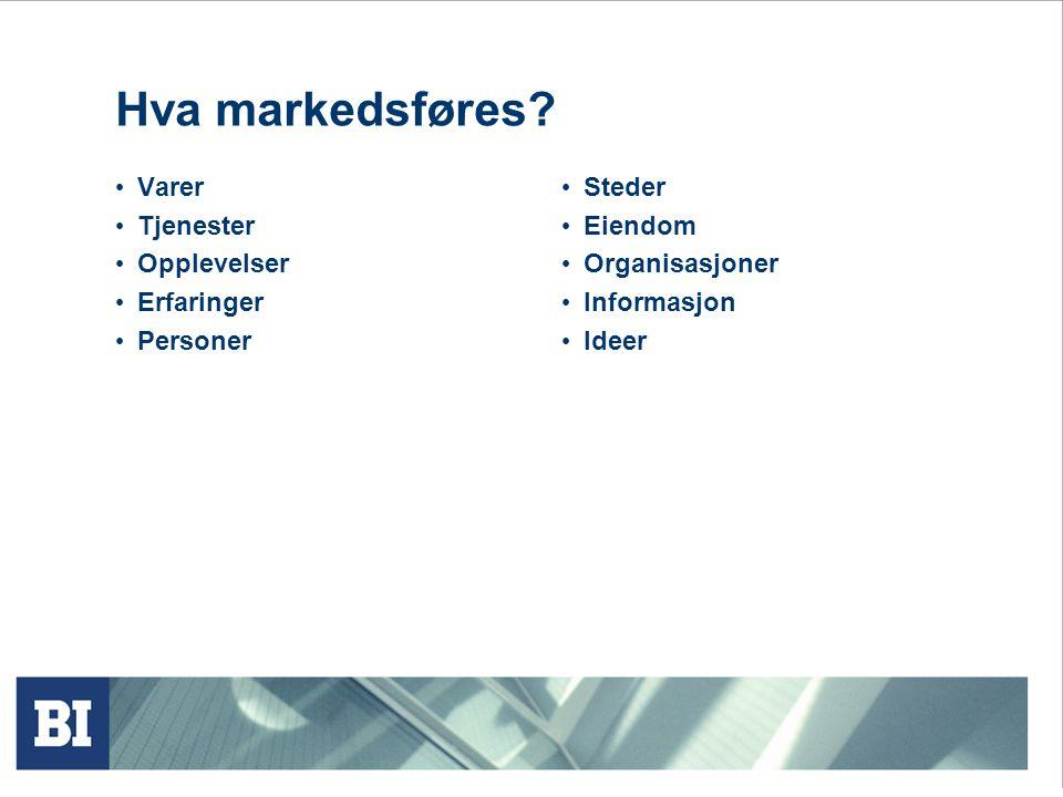 Hva markedsføres Varer Tjenester Opplevelser Erfaringer Personer