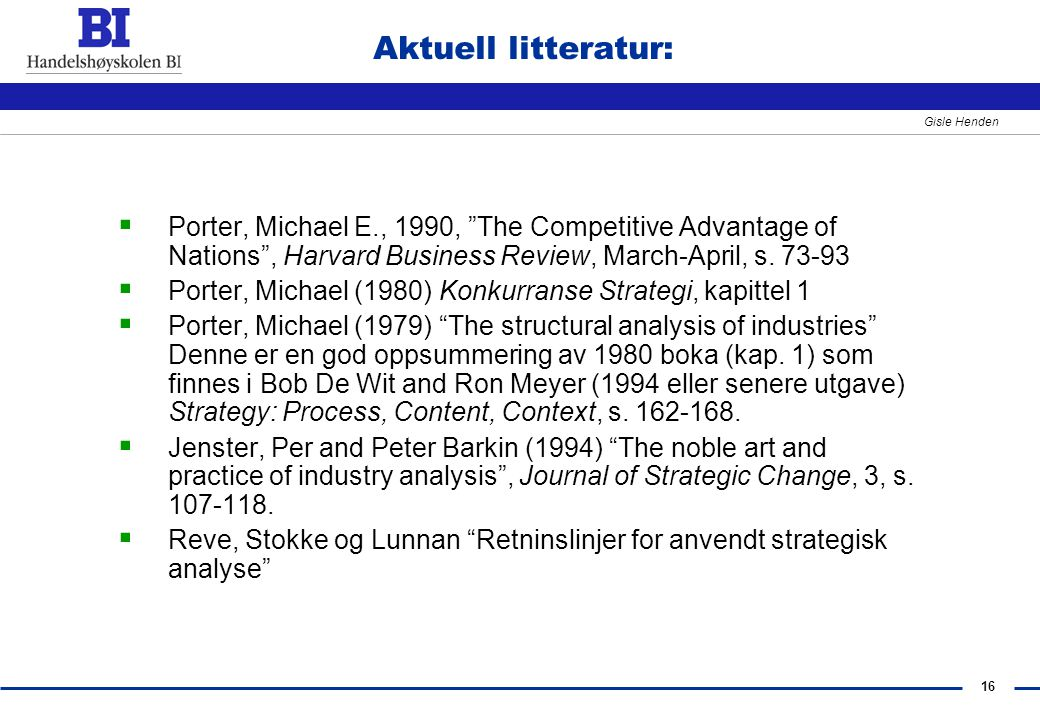 Aktuell litteratur: Porter, Michael E., 1990, The Competitive Advantage of Nations , Harvard Business Review, March-April, s. 73-93.