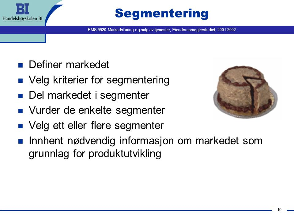 Segmentering Definer markedet Velg kriterier for segmentering