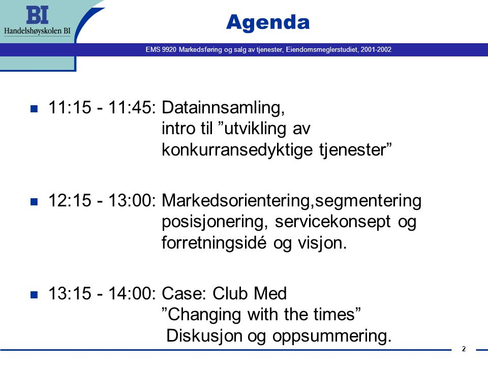 Agenda 11:15 - 11:45: Datainnsamling, intro til utvikling av konkurransedyktige tjenester