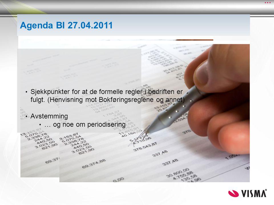 Agenda BI 27.04.2011 Sjekkpunkter for at de formelle regler i bedriften er fulgt. (Henvisning mot Bokføringsreglene og annet)