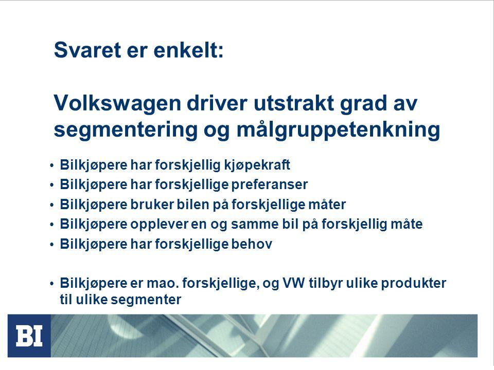 Svaret er enkelt: Volkswagen driver utstrakt grad av segmentering og målgruppetenkning