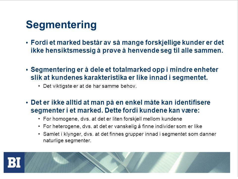 Segmentering Fordi et marked består av så mange forskjellige kunder er det ikke hensiktsmessig å prøve å henvende seg til alle sammen.