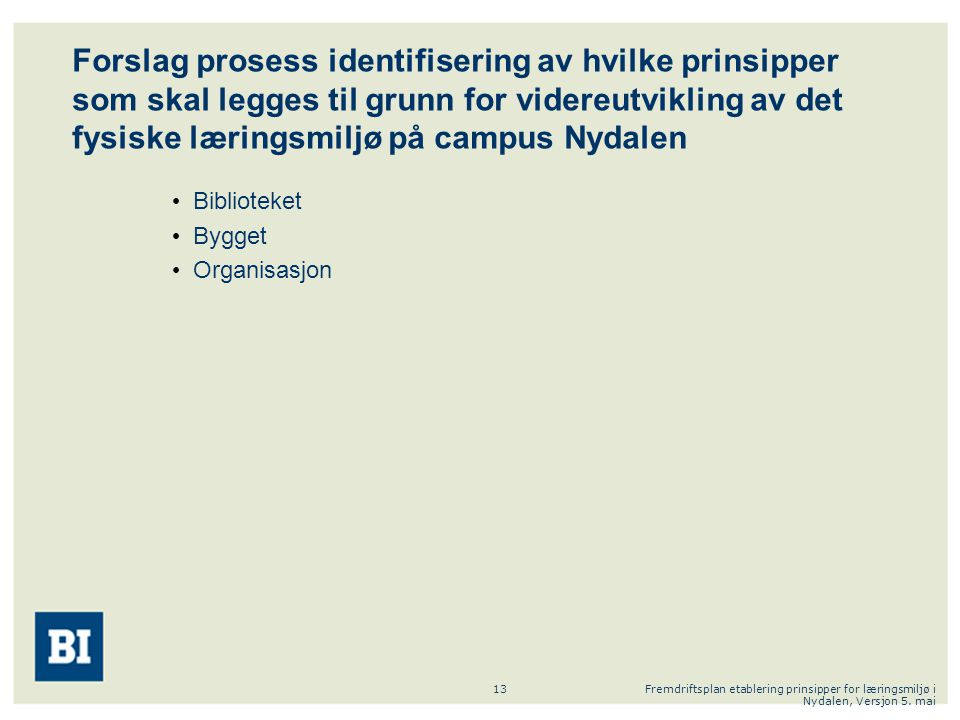 Forslag prosess identifisering av hvilke prinsipper som skal legges til grunn for videreutvikling av det fysiske læringsmiljø på campus Nydalen
