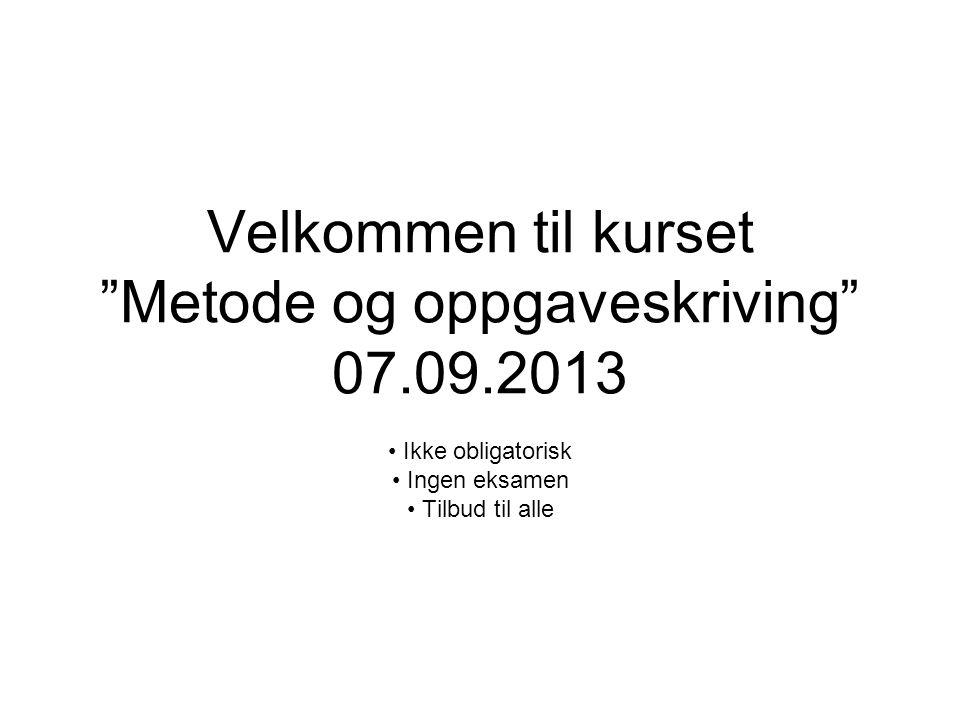 Velkommen til kurset Metode og oppgaveskriving 07.09.2013