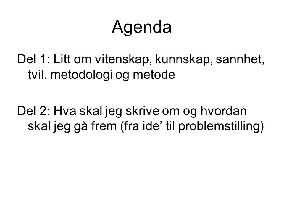 Agenda Del 1: Litt om vitenskap, kunnskap, sannhet, tvil, metodologi og metode.
