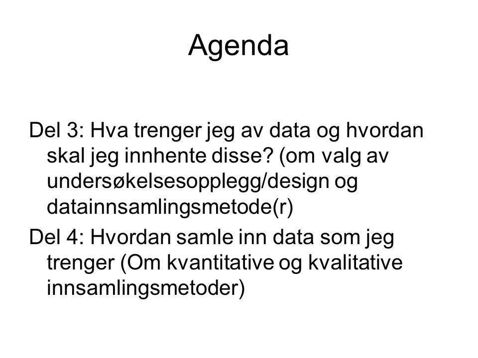 Agenda Del 3: Hva trenger jeg av data og hvordan skal jeg innhente disse (om valg av undersøkelsesopplegg/design og datainnsamlingsmetode(r)