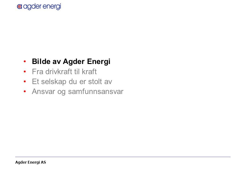 Bilde av Agder Energi Fra drivkraft til kraft Et selskap du er stolt av Ansvar og samfunnsansvar