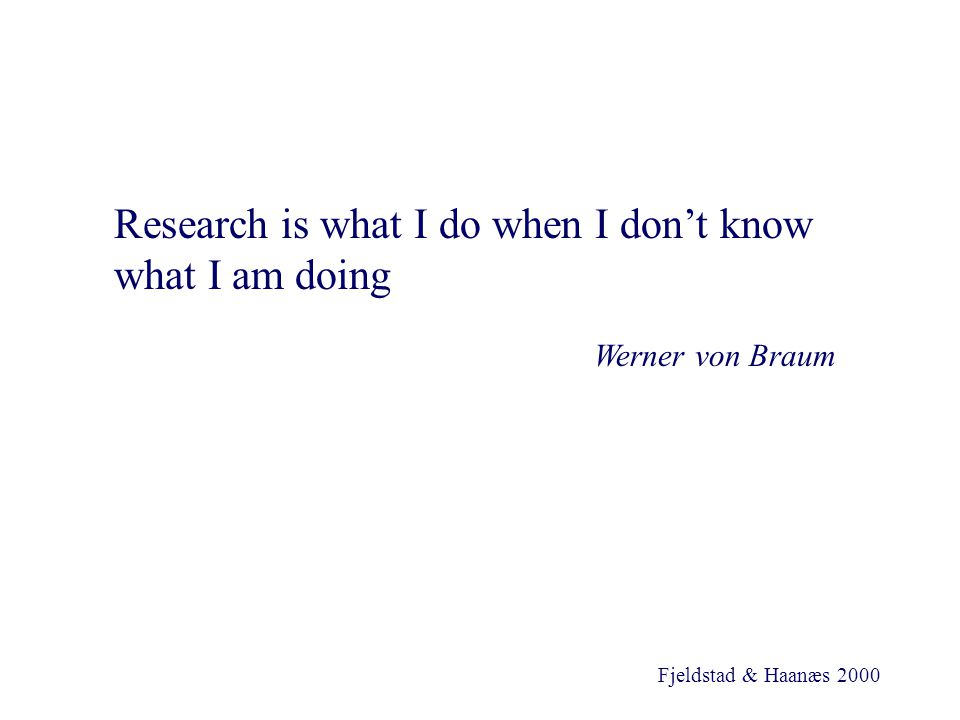 Research is what I do when I don't know what I am doing