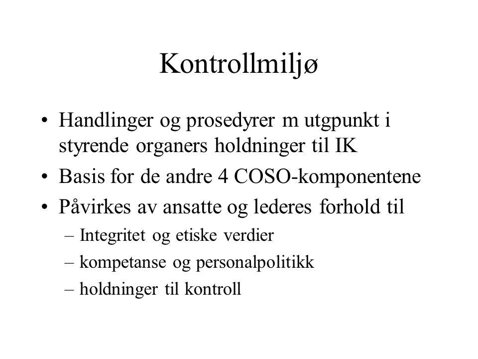 Kontrollmiljø Handlinger og prosedyrer m utgpunkt i styrende organers holdninger til IK. Basis for de andre 4 COSO-komponentene.