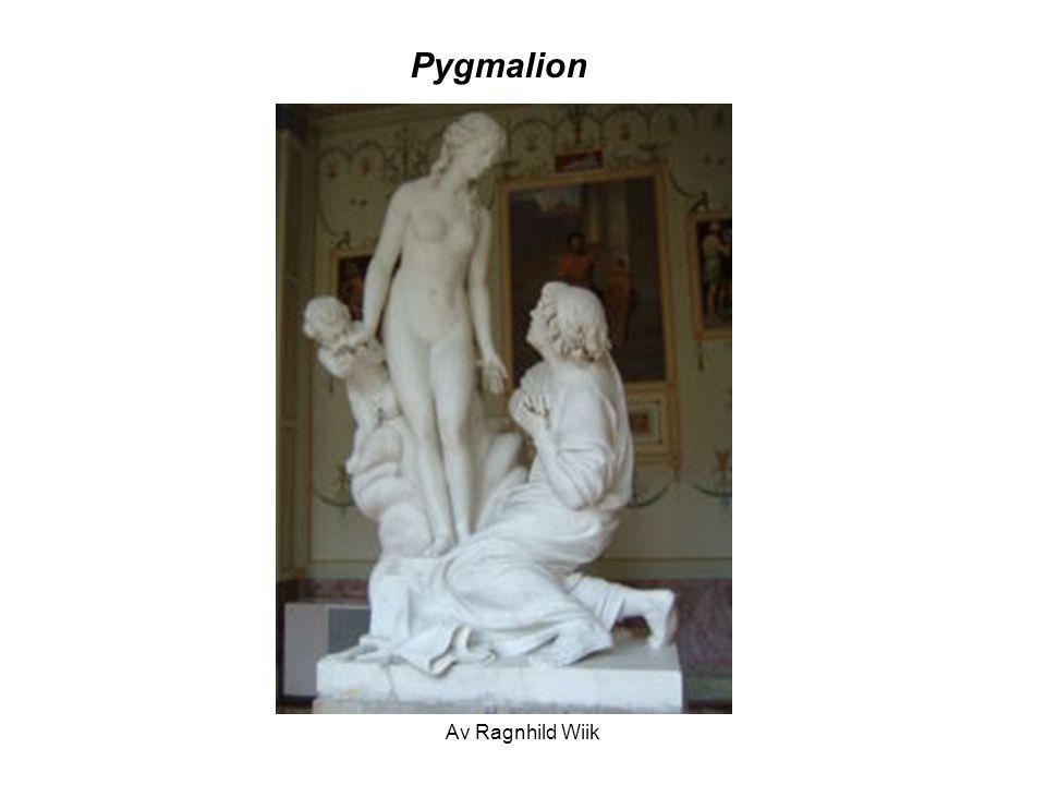 Pygmalion Av Ragnhild Wiik