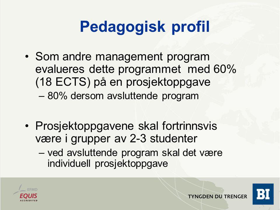 August 13, 2009 Pedagogisk profil. Som andre management program evalueres dette programmet med 60% (18 ECTS) på en prosjektoppgave.