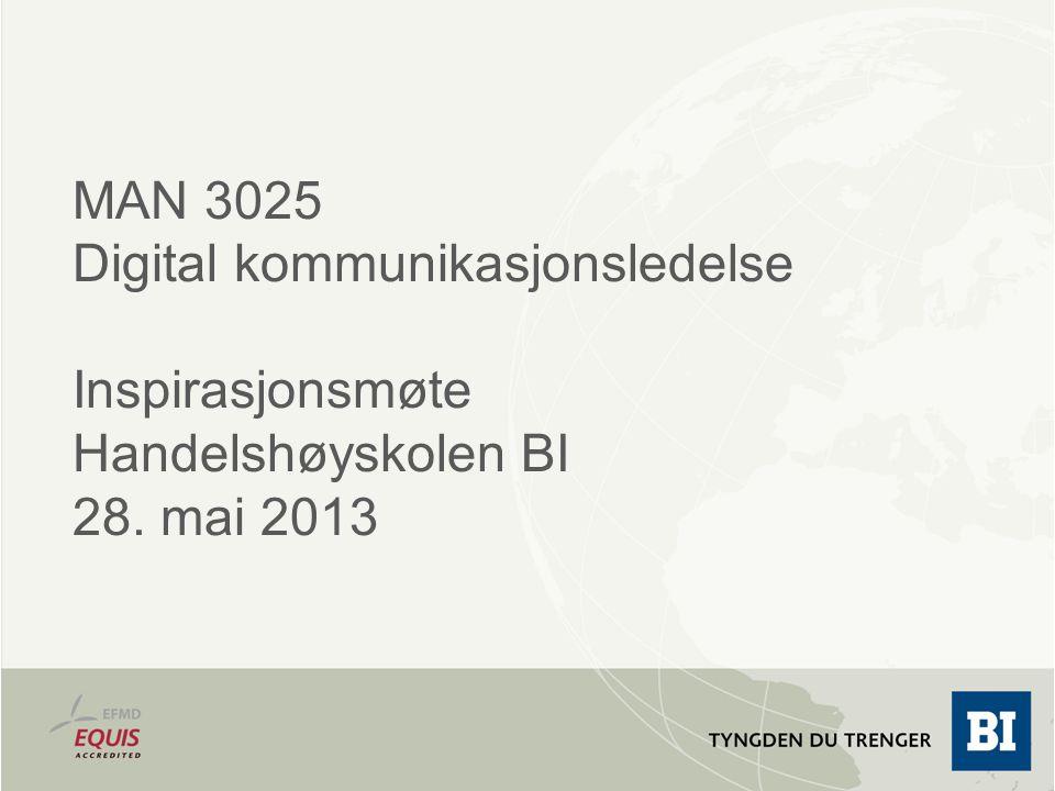 MAN 3025 Digital kommunikasjonsledelse Inspirasjonsmøte Handelshøyskolen BI 28. mai 2013