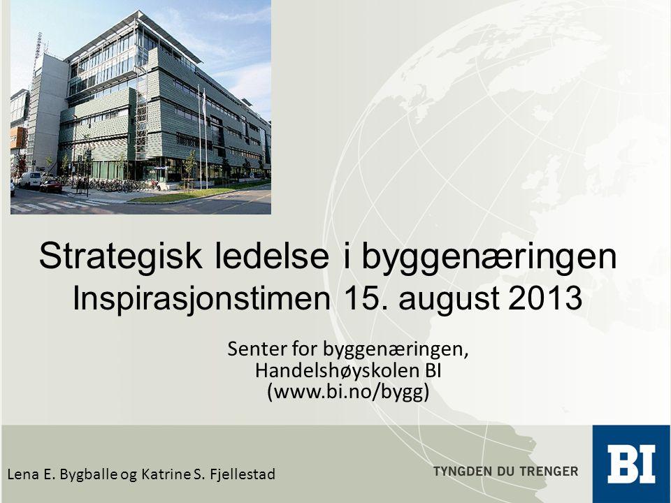Strategisk ledelse i byggenæringen Inspirasjonstimen 15. august 2013