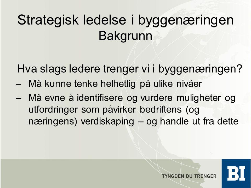 Strategisk ledelse i byggenæringen Bakgrunn