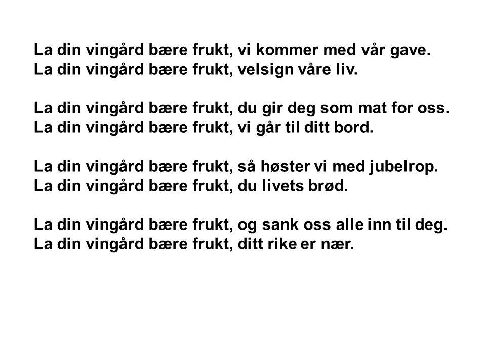 La din vingård bære frukt, vi kommer med vår gave.