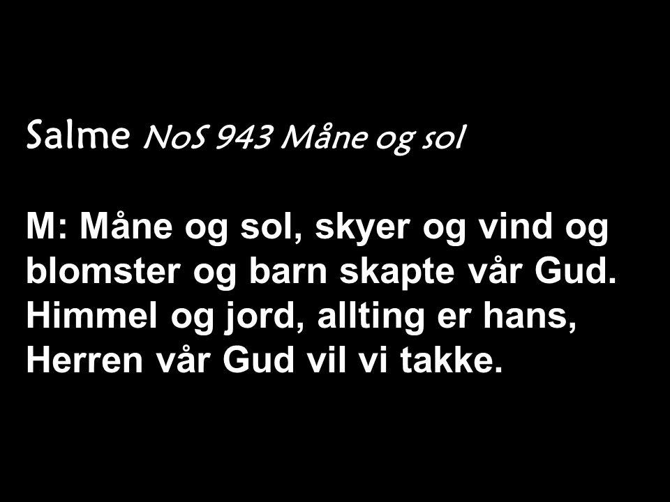 Salme NoS 943 Måne og sol M: Måne og sol, skyer og vind og blomster og barn skapte vår Gud.