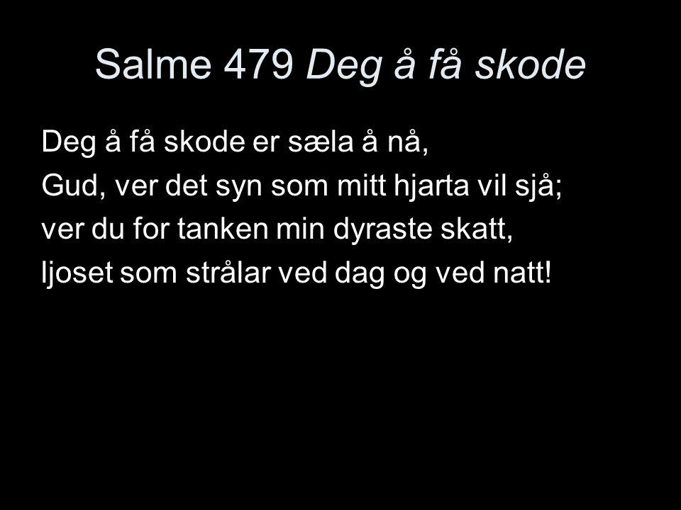Salme 479 Deg å få skode Deg å få skode er sæla å nå,