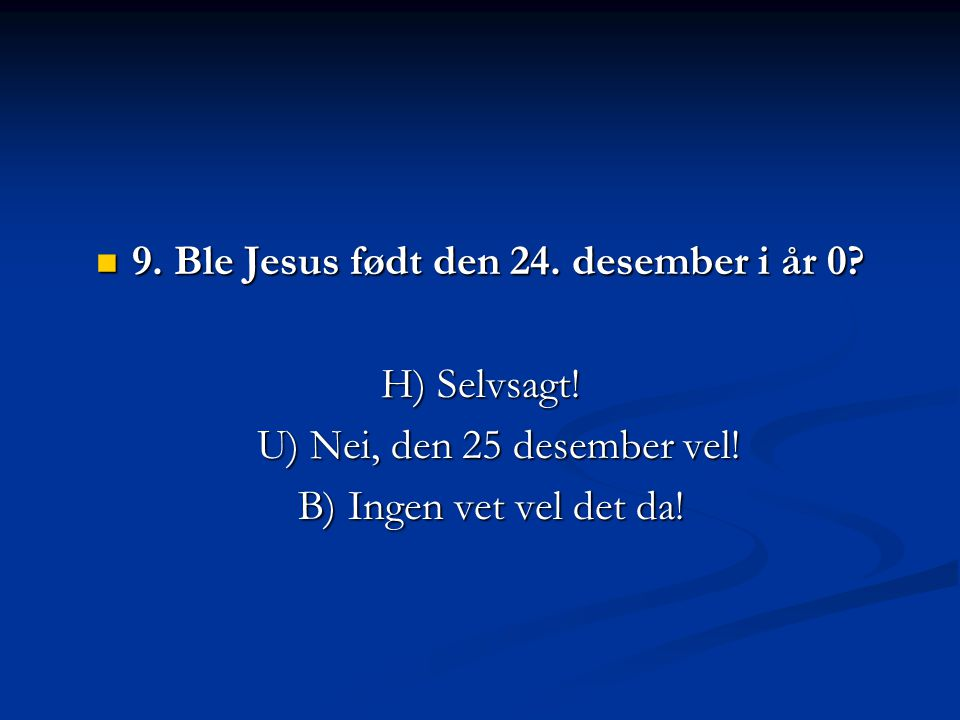 9. Ble Jesus født den 24. desember i år 0