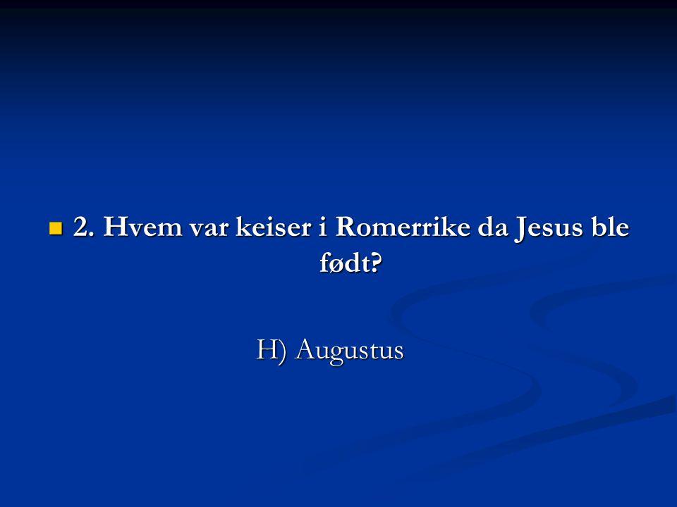 2. Hvem var keiser i Romerrike da Jesus ble født