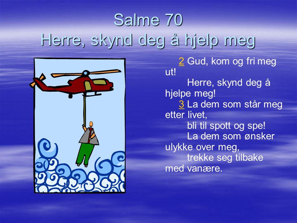 Salme 70 Herre, skynd deg å hjelp meg
