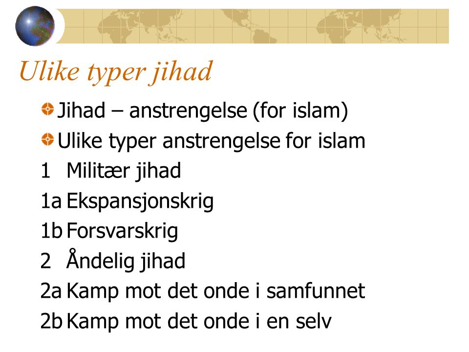 Ulike typer jihad Jihad – anstrengelse (for islam)