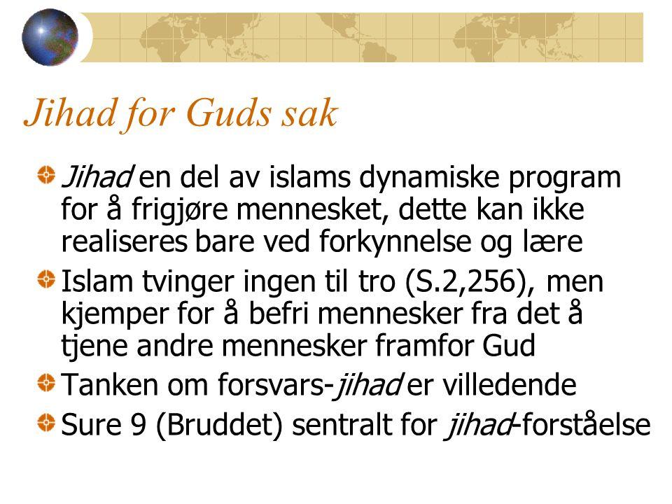 Jihad for Guds sak Jihad en del av islams dynamiske program for å frigjøre mennesket, dette kan ikke realiseres bare ved forkynnelse og lære.
