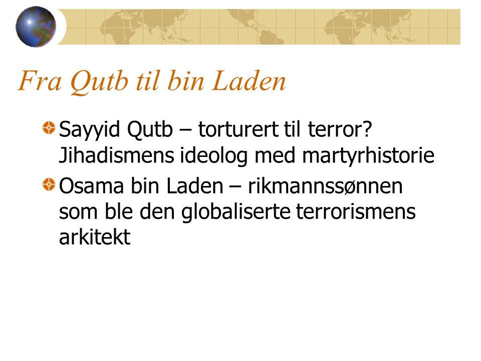 Fra Qutb til bin Laden Sayyid Qutb – torturert til terror Jihadismens ideolog med martyrhistorie.