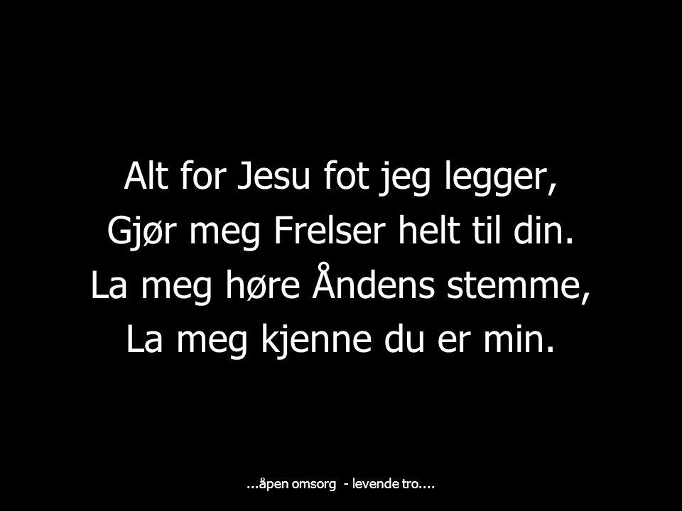Alt for Jesu fot jeg legger, Gjør meg Frelser helt til din.