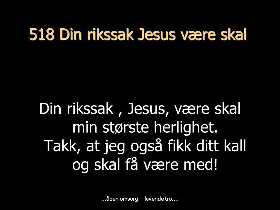 518 Din rikssak Jesus være skal