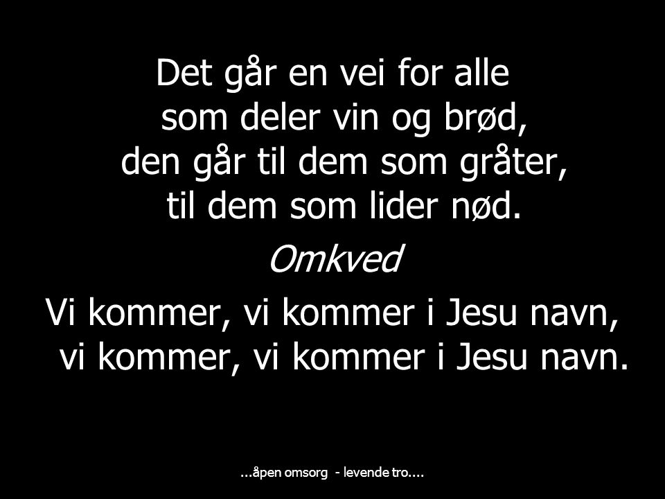 Vi kommer, vi kommer i Jesu navn, vi kommer, vi kommer i Jesu navn.