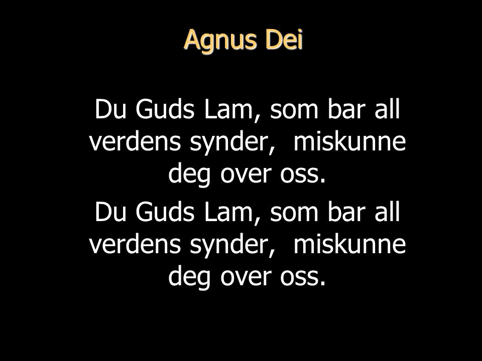Du Guds Lam, som bar all verdens synder, miskunne deg over oss.