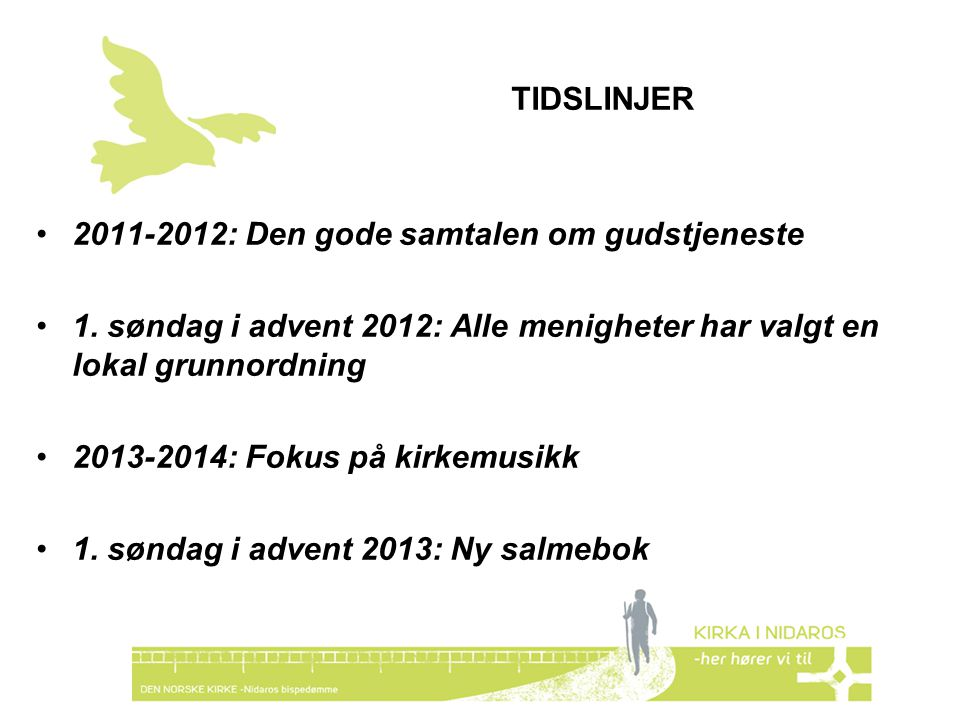 TIDSLINJER 2011-2012: Den gode samtalen om gudstjeneste. 1. søndag i advent 2012: Alle menigheter har valgt en lokal grunnordning.