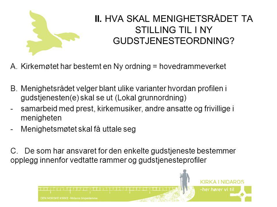 II. HVA SKAL MENIGHETSRÅDET TA STILLING TIL I NY GUDSTJENESTEORDNING