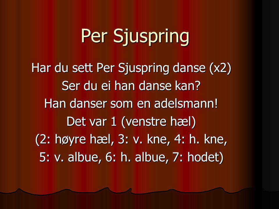 Per Sjuspring Har du sett Per Sjuspring danse (x2)