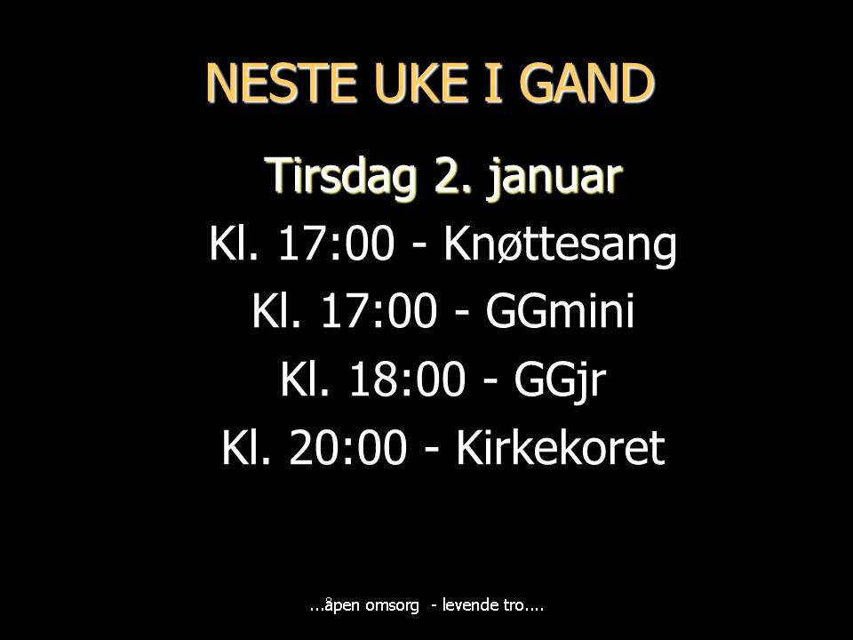 NESTE UKE I GAND Tirsdag 2. januar Kl. 17:00 - Knøttesang