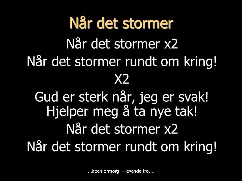 Når det stormer Når det stormer x2 Når det stormer rundt om kring! X2