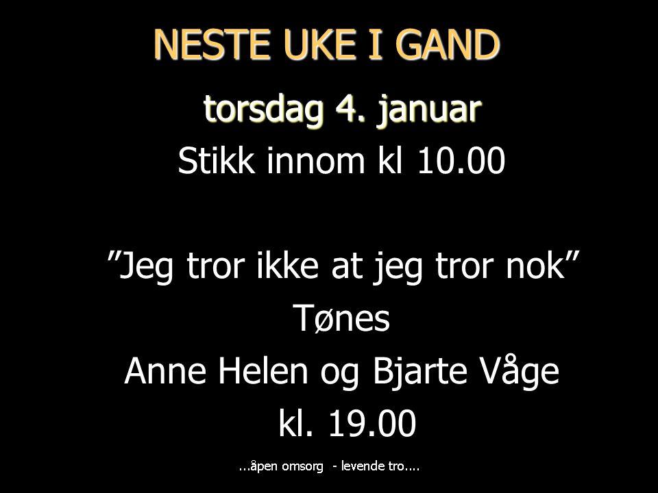 NESTE UKE I GAND torsdag 4. januar Stikk innom kl 10.00