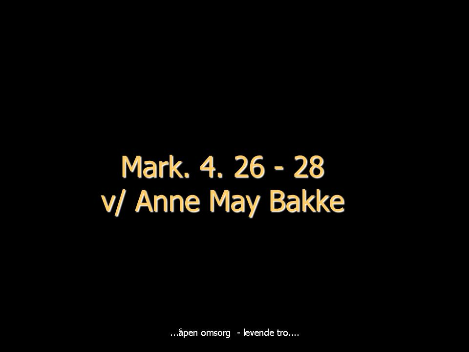 Mark. 4. 26 - 28 v/ Anne May Bakke